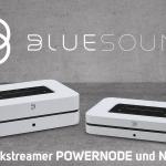 Bluesound: Neue Generation der Musikstreamer NODE und POWERNODE
